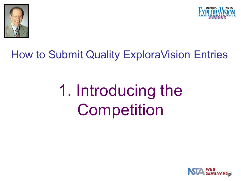 1. Introducing the Competition How to Submit Quality ExploraVision Entries