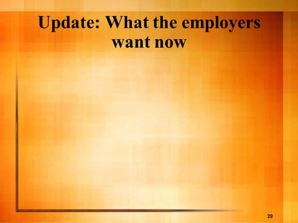 29 Update: What the employers want now