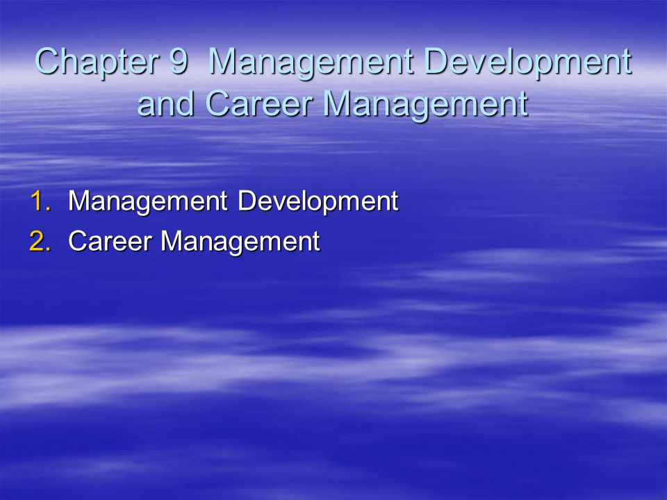 Chapter 9 Management Development and Career Management 1.Management Development 2.Career Management