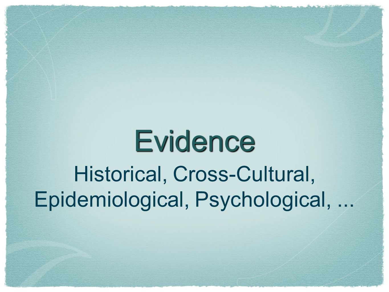 Evidence Historical, Cross-Cultural, Epidemiological, Psychological,...