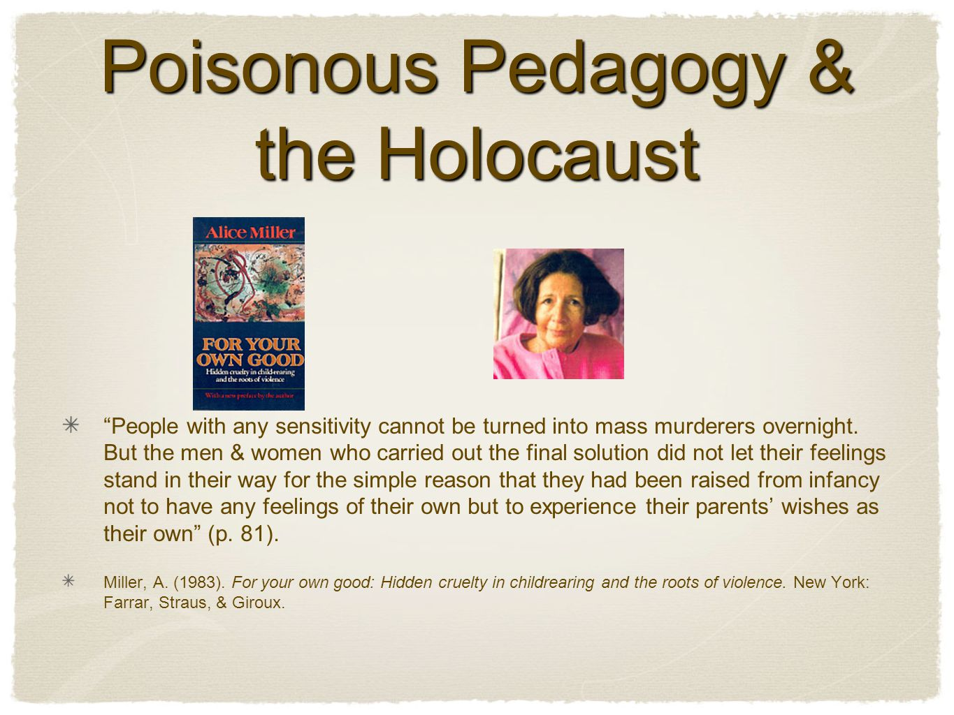 Poisonous Pedagogy & the Holocaust People with any sensitivity cannot be turned into mass murderers overnight.