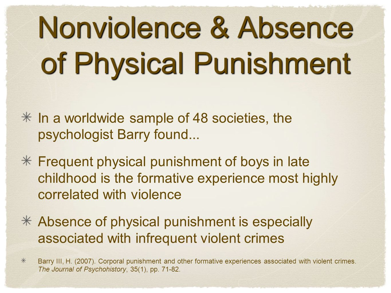 Nonviolence & Absence of Physical Punishment In a worldwide sample of 48 societies, the psychologist Barry found...