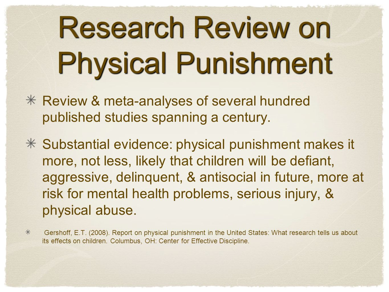 Research Review on Physical Punishment Review & meta-analyses of several hundred published studies spanning a century.