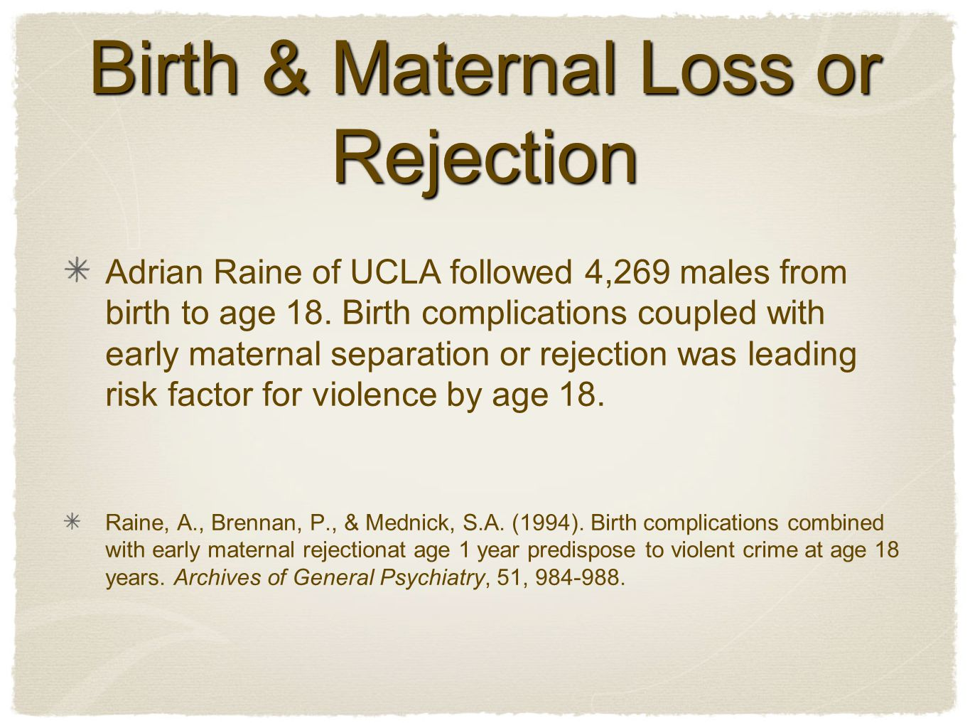 Birth & Maternal Loss or Rejection Adrian Raine of UCLA followed 4,269 males from birth to age 18.