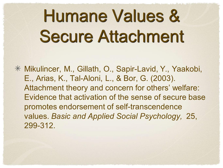 Humane Values & Secure Attachment Mikulincer, M., Gillath, O., Sapir-Lavid, Y., Yaakobi, E., Arias, K., Tal-Aloni, L., & Bor, G.
