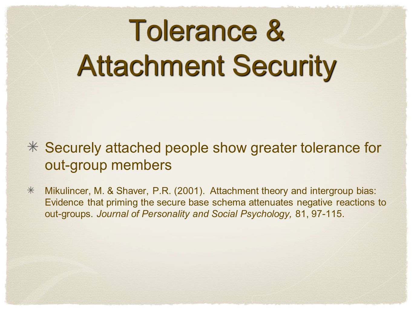 Tolerance & Attachment Security Securely attached people show greater tolerance for out-group members Mikulincer, M.