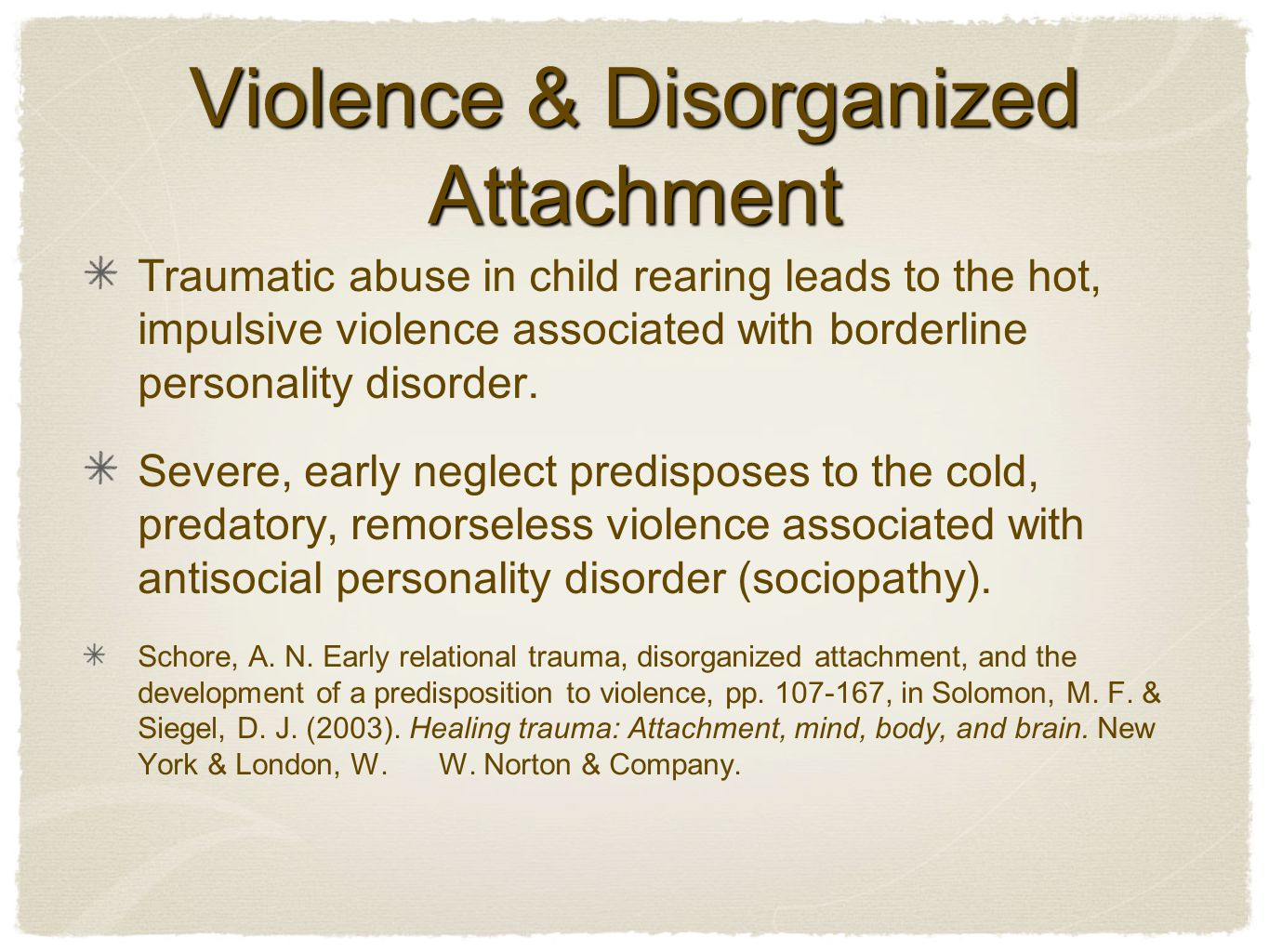 Violence & Disorganized Attachment Traumatic abuse in child rearing leads to the hot, impulsive violence associated with borderline personality disorder.
