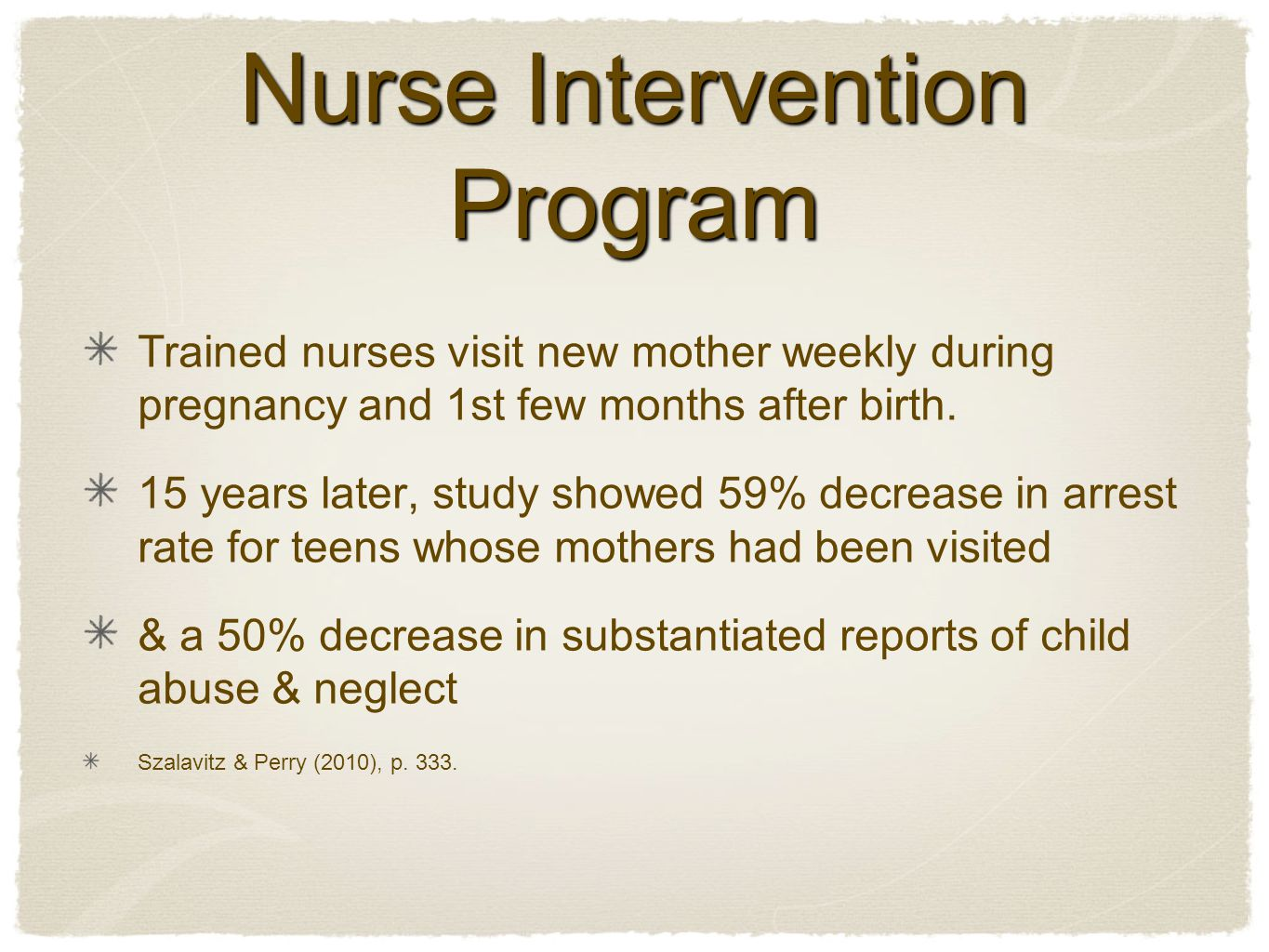 Nurse Intervention Program Trained nurses visit new mother weekly during pregnancy and 1st few months after birth.