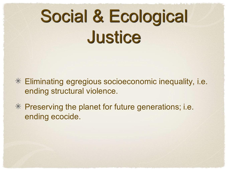 Social & Ecological Justice Eliminating egregious socioeconomic inequality, i.e.