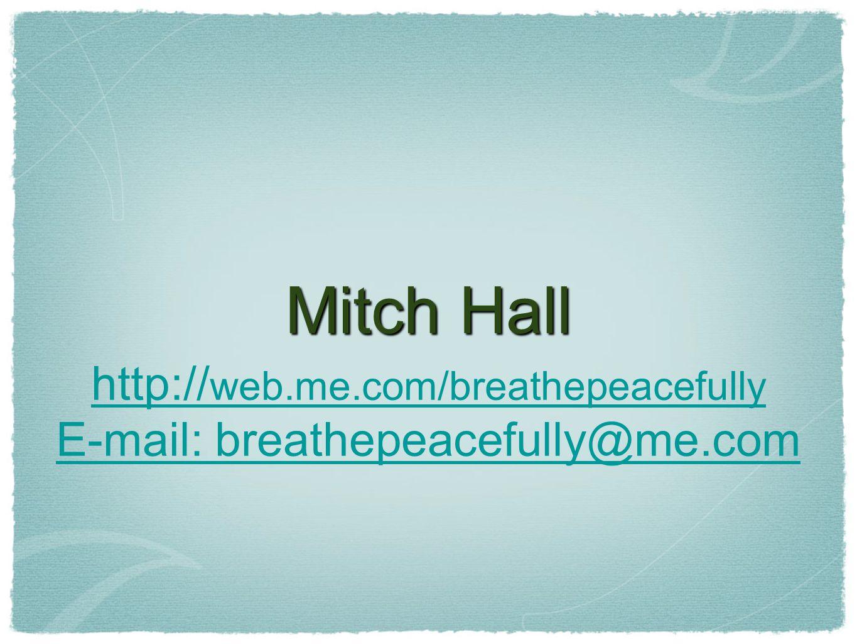 Mitch Hall http:// web.me.com/breathepeacefully E-mail: breathepeacefully@me.com
