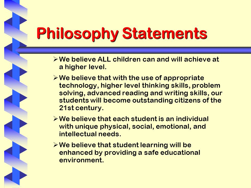 Philosophy Statements   We believe ALL children can and will achieve at a higher level.