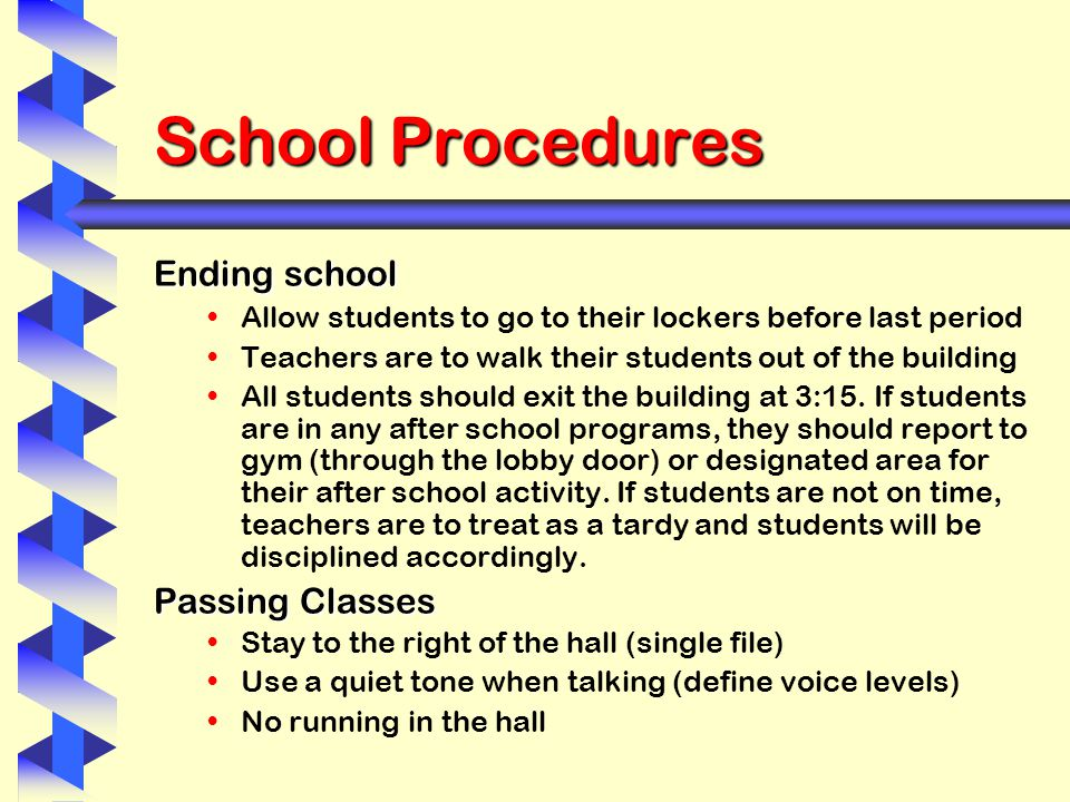 School Procedures Ending school Allow students to go to their lockers before last period Teachers are to walk their students out of the building All students should exit the building at 3:15.