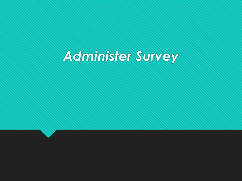 Administer Survey