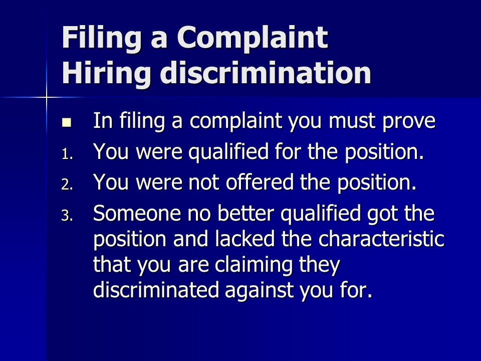 Filing a Complaint Hiring discrimination In filing a complaint you must prove In filing a complaint you must prove 1.