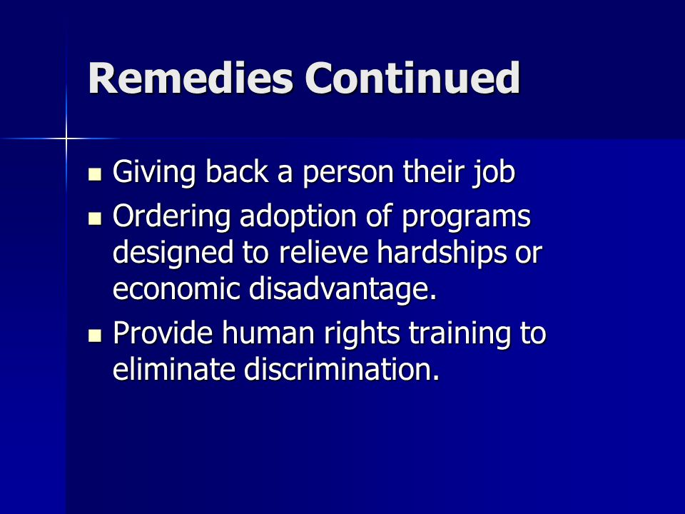 Remedies Continued Giving back a person their job Giving back a person their job Ordering adoption of programs designed to relieve hardships or economic disadvantage.