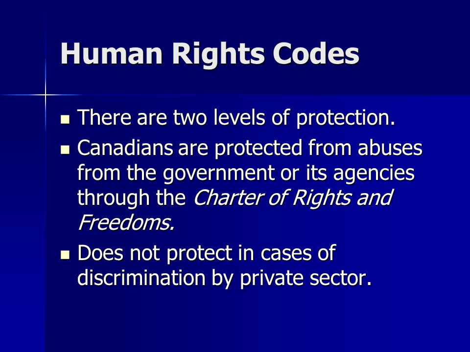 Human Rights Codes There are two levels of protection.