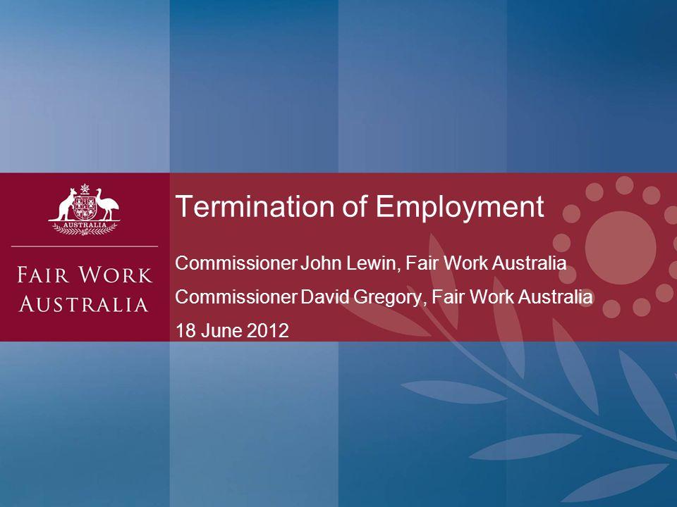 Commissioner John Lewin, Fair Work Australia Commissioner David Gregory, Fair Work Australia 18 June 2012 Termination of Employment