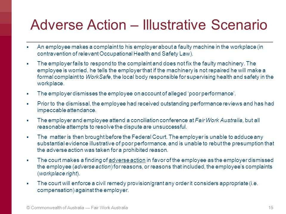Adverse Action – Illustrative Scenario  An employee makes a complaint to his employer about a faulty machine in the workplace (in contravention of re