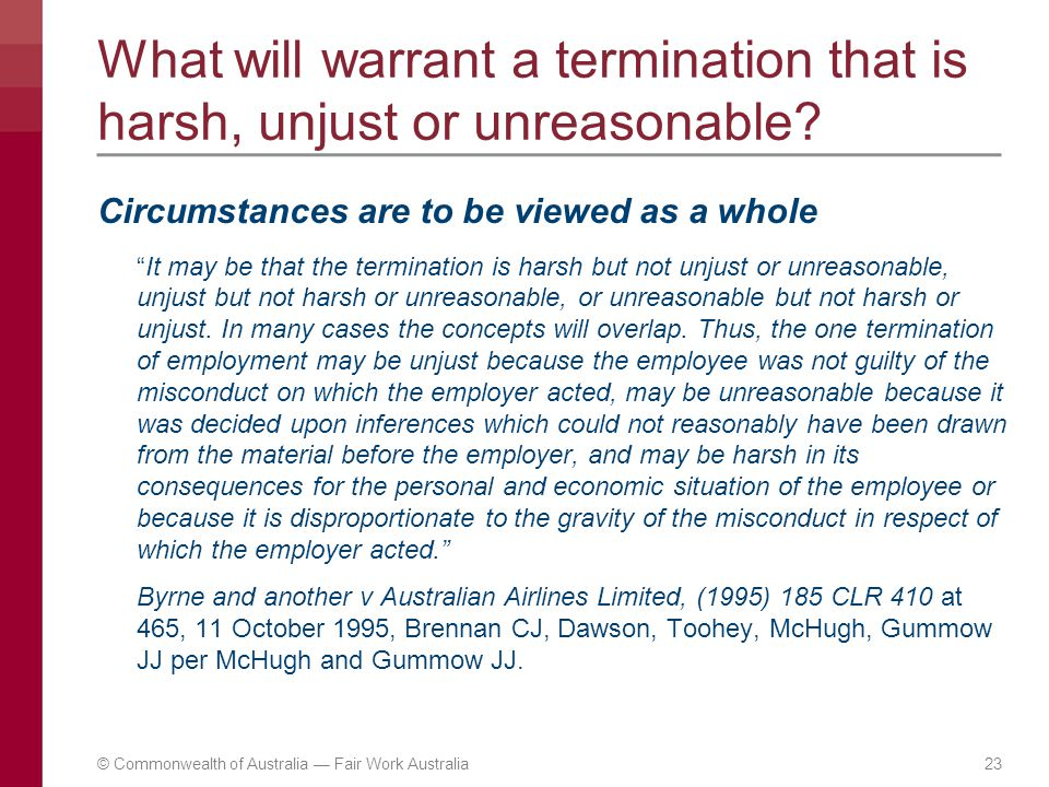 """What will warrant a termination that is harsh, unjust or unreasonable? Circumstances are to be viewed as a whole """"It may be that the termination is ha"""
