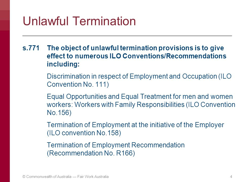 Unlawful Termination s.771 The object of unlawful termination provisions is to give effect to numerous ILO Conventions/Recommendations including: Disc
