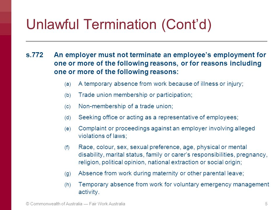 Unlawful Termination (Cont'd) s.772 An employer must not terminate an employee's employment for one or more of the following reasons, or for reasons i