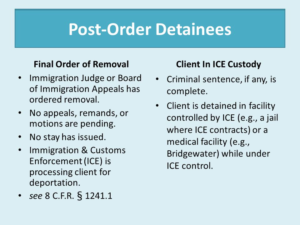 Post-Order Detainees Final Order of Removal Immigration Judge or Board of Immigration Appeals has ordered removal. No appeals, remands, or motions are