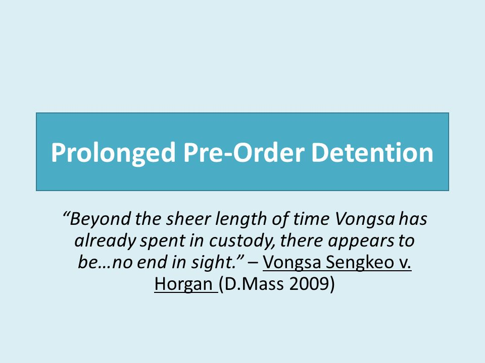 "Prolonged Pre-Order Detention ""Beyond the sheer length of time Vongsa has already spent in custody, there appears to be…no end in sight."" – Vongsa Sen"