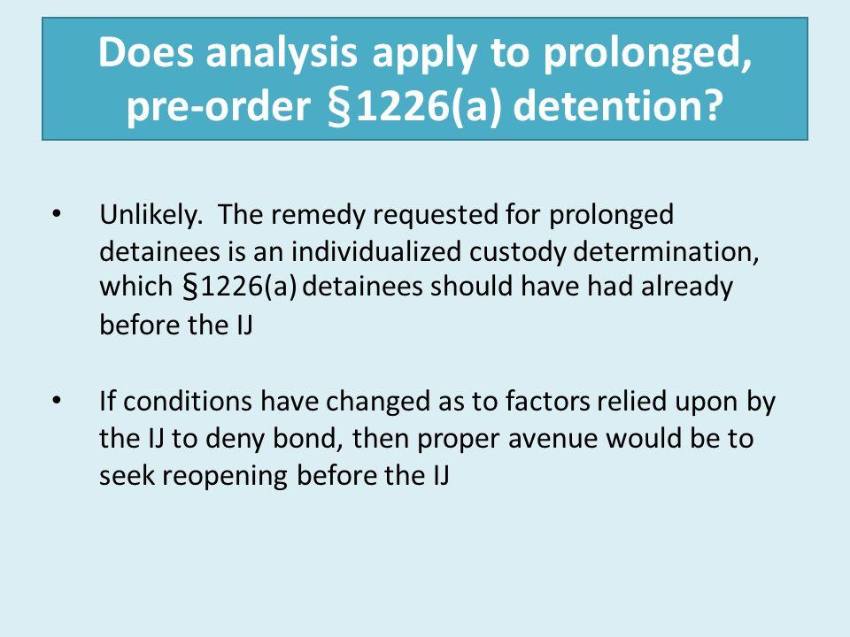 Does analysis apply to prolonged, pre-order §1226(a) detention? Unlikely. The remedy requested for prolonged detainees is an individualized custody de