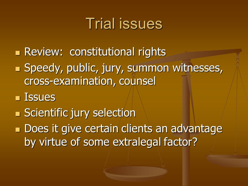 Trial issues Review: constitutional rights Review: constitutional rights Speedy, public, jury, summon witnesses, cross-examination, counsel Speedy, pu