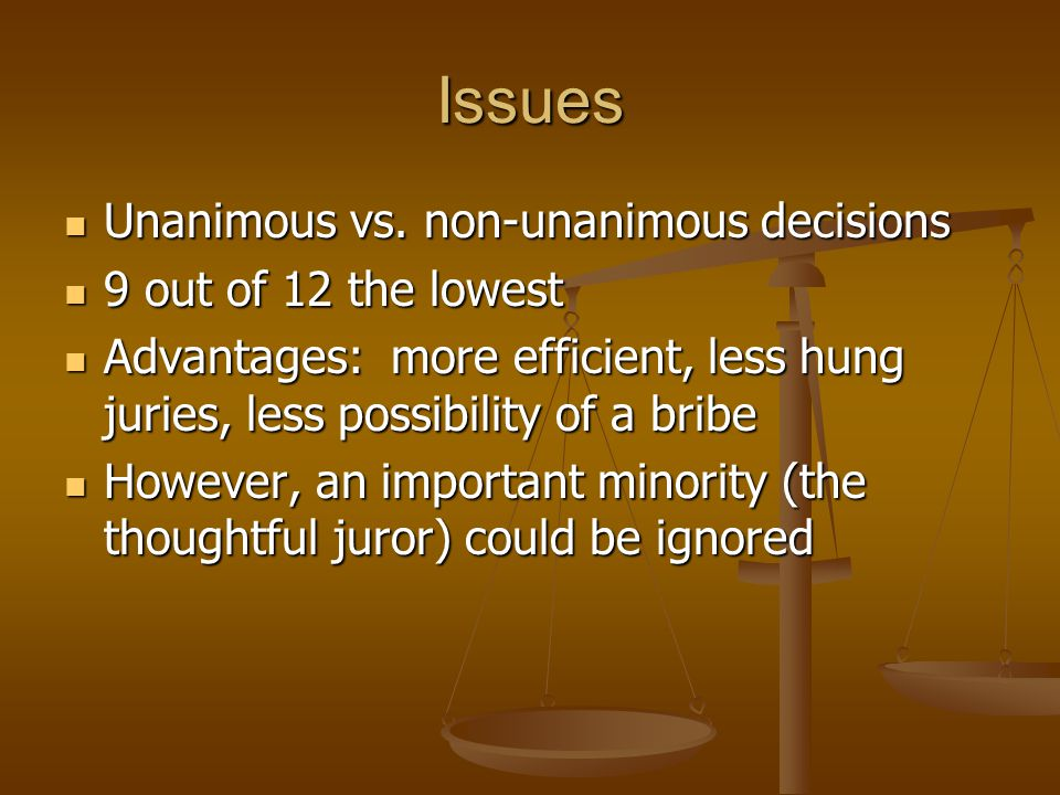 Issues Unanimous vs. non-unanimous decisions Unanimous vs. non-unanimous decisions 9 out of 12 the lowest 9 out of 12 the lowest Advantages: more effi