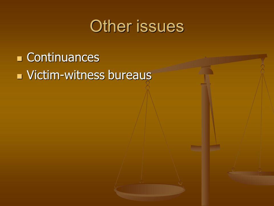 Other issues Continuances Continuances Victim-witness bureaus Victim-witness bureaus