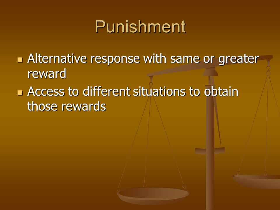 Punishment Alternative response with same or greater reward Alternative response with same or greater reward Access to different situations to obtain those rewards Access to different situations to obtain those rewards