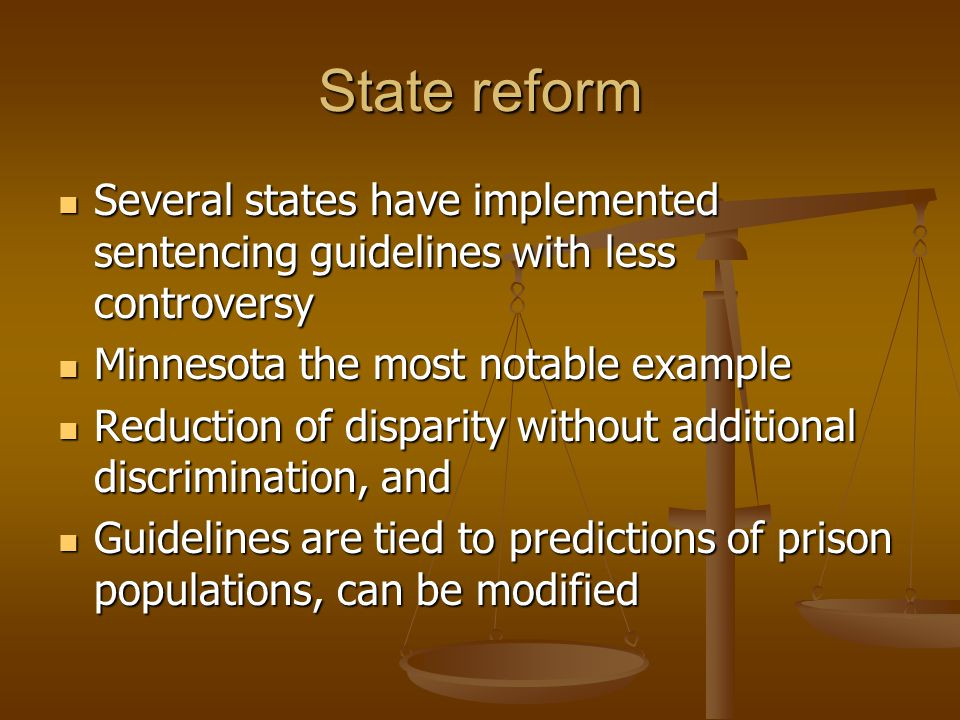 State reform Several states have implemented sentencing guidelines with less controversy Several states have implemented sentencing guidelines with le