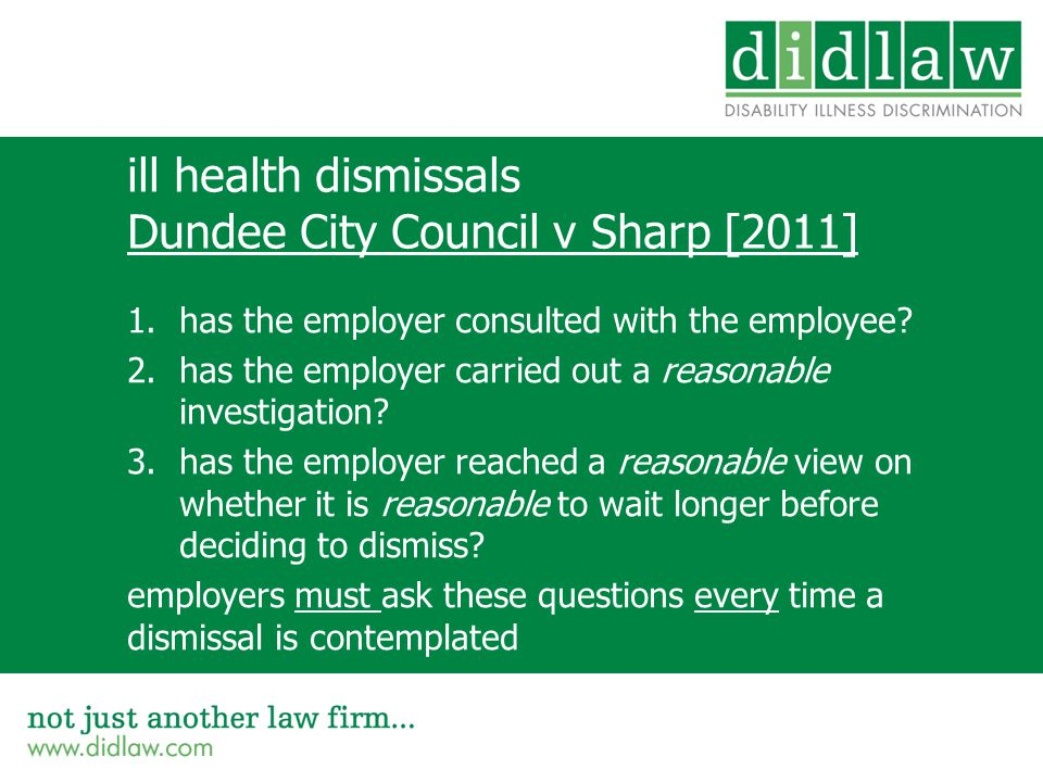 ill health dismissals Dundee City Council v Sharp [2011] 1.has the employer consulted with the employee.