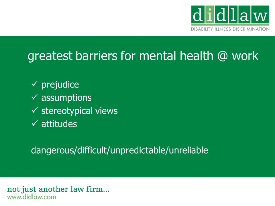 greatest barriers for mental health @ work prejudice assumptions stereotypical views attitudes dangerous/difficult/unpredictable/unreliable
