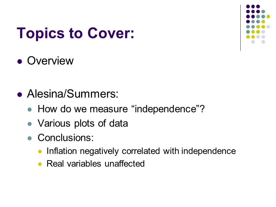 """Topics to Cover: Overview Alesina/Summers: How do we measure """"independence""""? Various plots of data Conclusions: Inflation negatively correlated with i"""