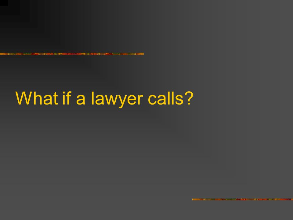 What if a lawyer calls?