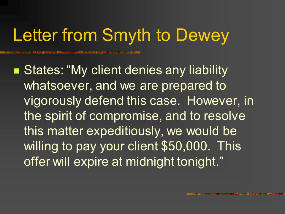 Letter from Smyth to Dewey States: My client denies any liability whatsoever, and we are prepared to vigorously defend this case.