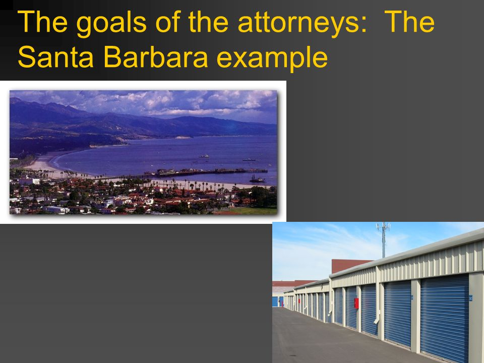 The goals of the attorneys: The Santa Barbara example