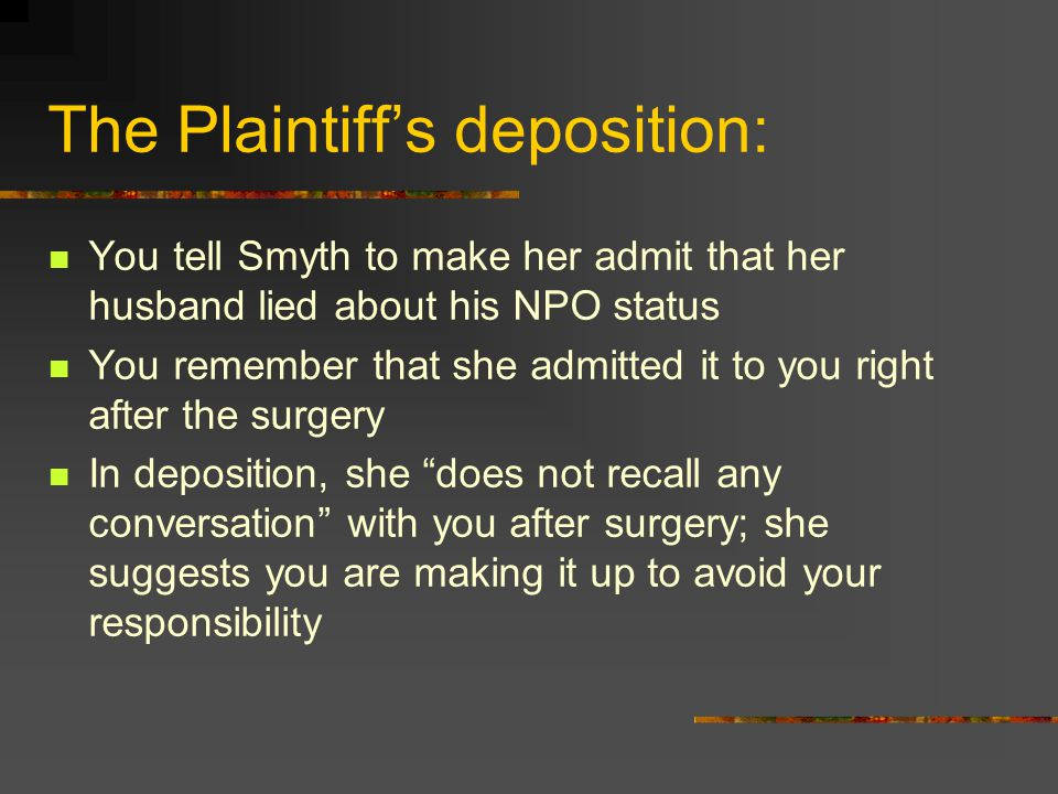 The Plaintiff's deposition: You tell Smyth to make her admit that her husband lied about his NPO status You remember that she admitted it to you right