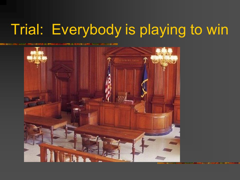 Trial: Everybody is playing to win