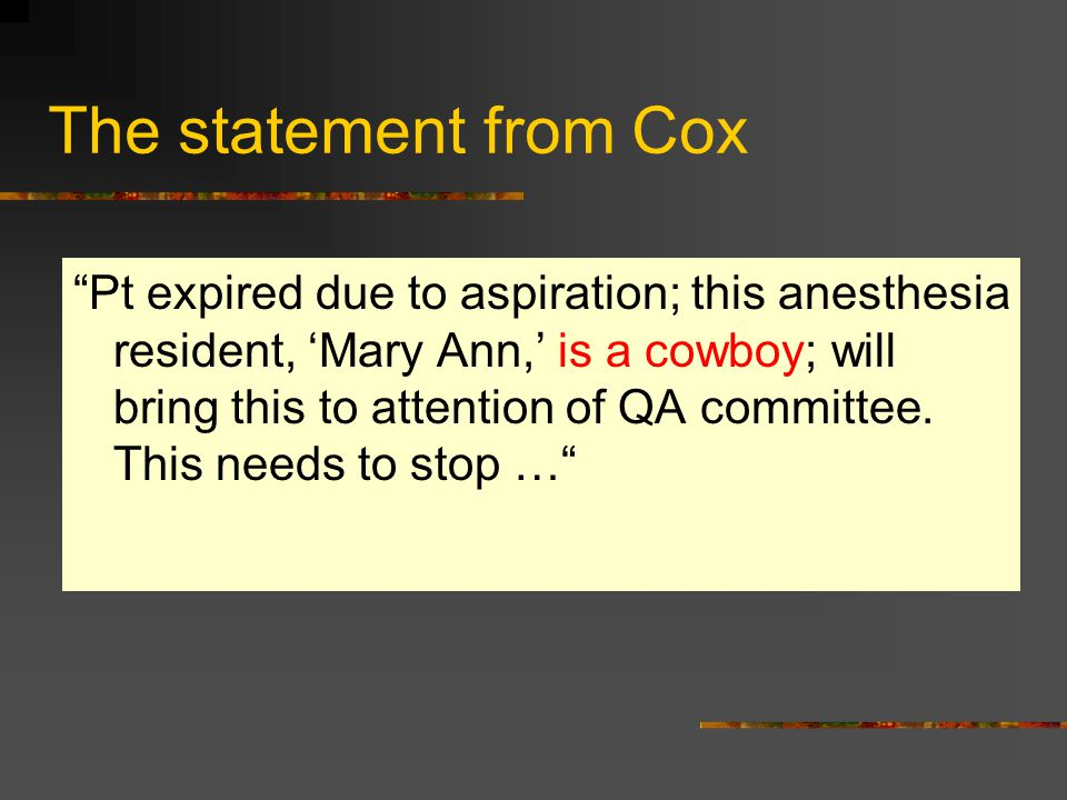The statement from Cox Pt expired due to aspiration; this anesthesia resident, 'Mary Ann,' is a cowboy; will bring this to attention of QA committee.