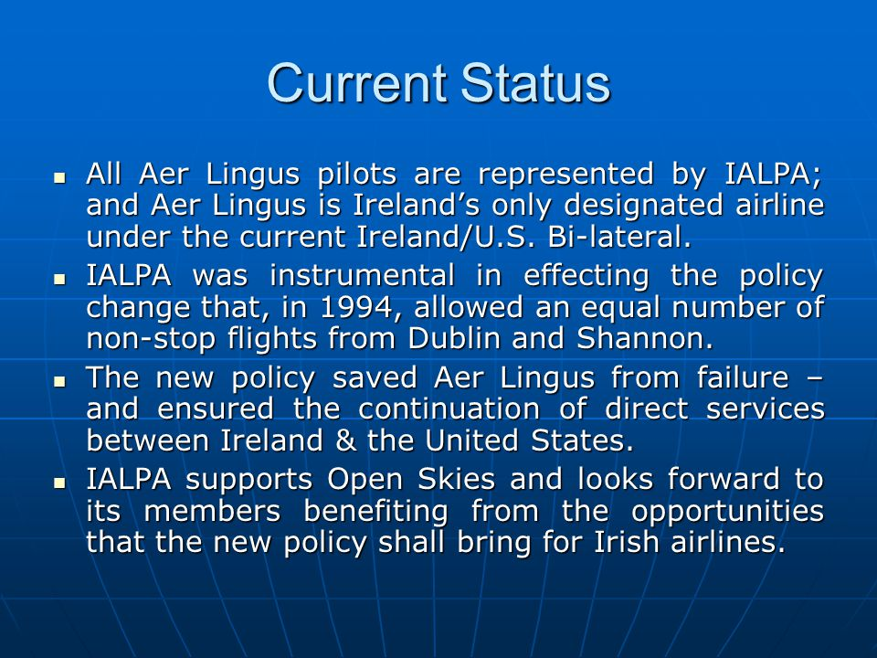Current Status All Aer Lingus pilots are represented by IALPA; and Aer Lingus is Ireland's only designated airline under the current Ireland/U.S.