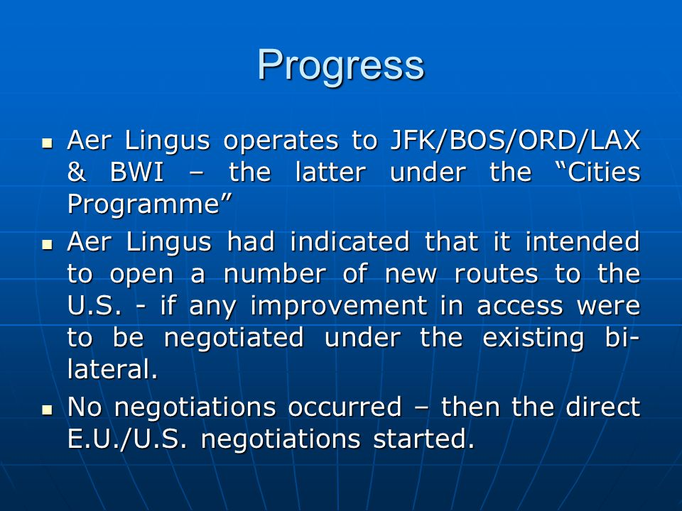 Progress Aer Lingus operates to JFK/BOS/ORD/LAX & BWI – the latter under the Cities Programme Aer Lingus operates to JFK/BOS/ORD/LAX & BWI – the latter under the Cities Programme Aer Lingus had indicated that it intended to open a number of new routes to the U.S.