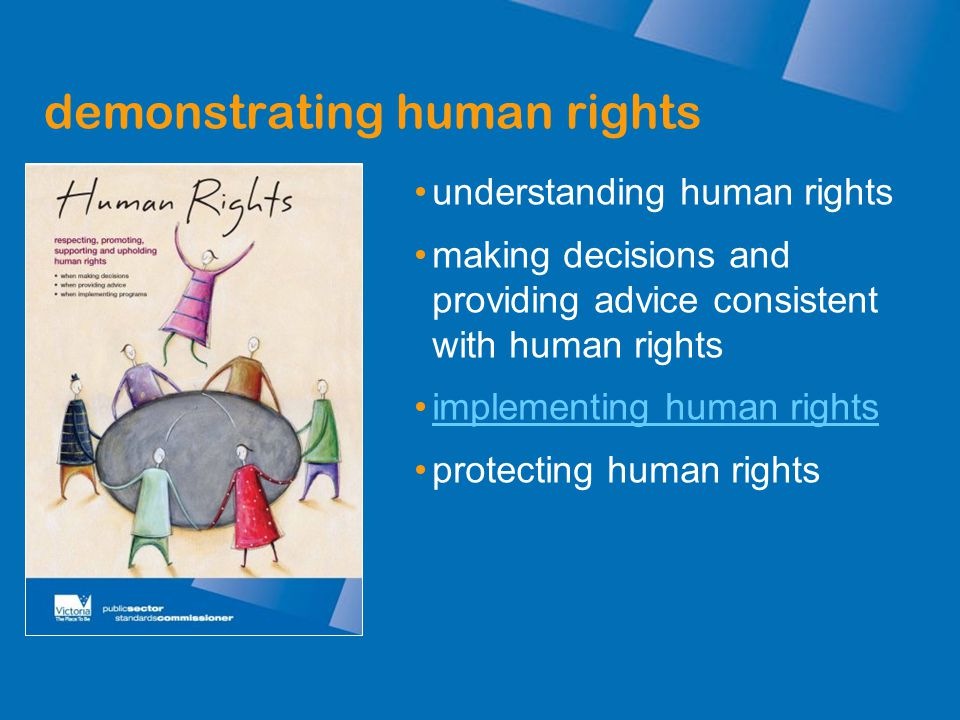 demonstrating human rights understanding human rights making decisions and providing advice consistent with human rights implementing human rights pro