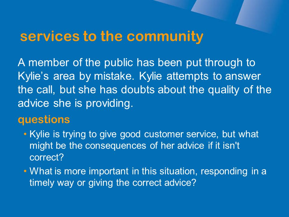services to the community A member of the public has been put through to Kylie's area by mistake. Kylie attempts to answer the call, but she has doubt