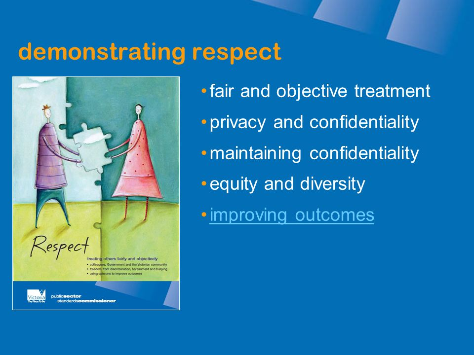 demonstrating respect fair and objective treatment privacy and confidentiality maintaining confidentiality equity and diversity improving outcomes