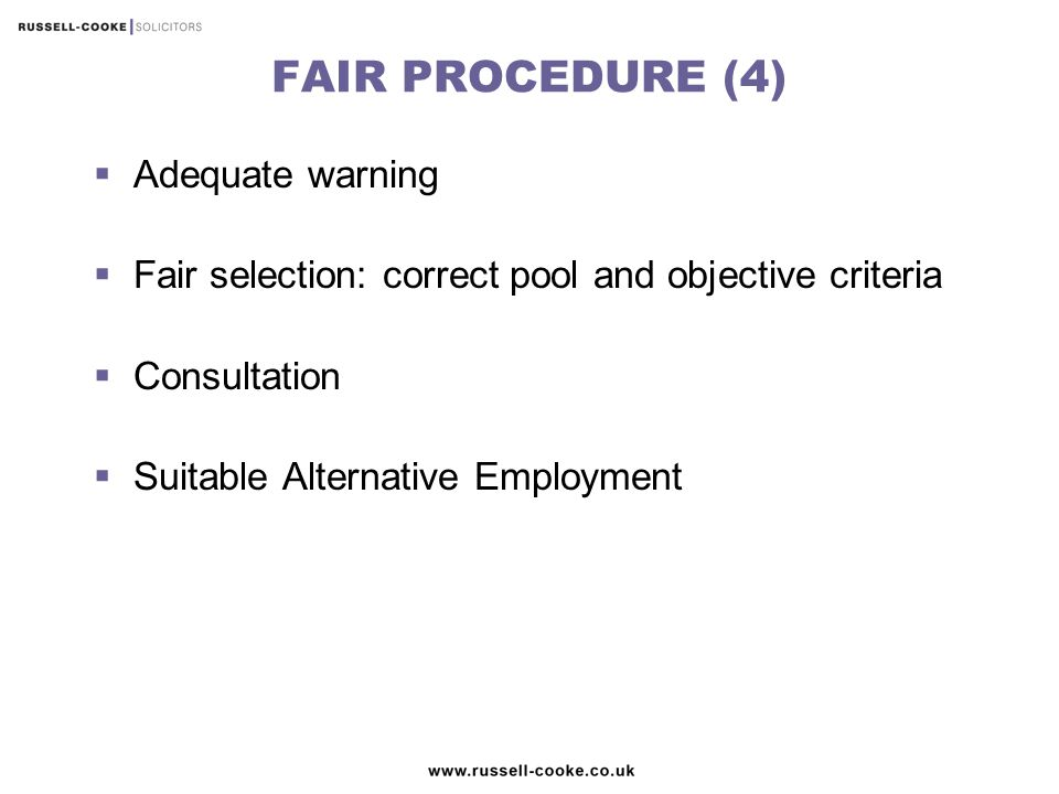 FAIR PROCEDURE (4)  Adequate warning  Fair selection: correct pool and objective criteria  Consultation  Suitable Alternative Employment