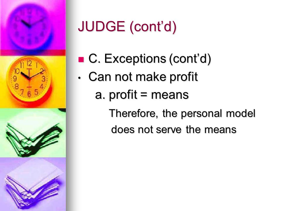 JUDGE (cont'd) C. Exceptions (cont'd) C. Exceptions (cont'd) Can not make profit Can not make profit a. profit = means a. profit = means Therefore, th