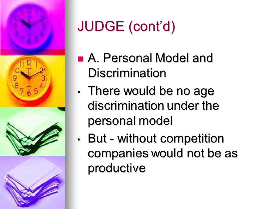 JUDGE (cont'd) A. Personal Model and Discrimination A. Personal Model and Discrimination There would be no age discrimination under the personal model